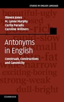 Antonyms in English: Construals, Constructions and Canonicity (Studies in English Language)