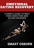 EMOTIONAL EATING RECOVERY: A SIMPLE GUIDE TO BEAT FOOD ADDICTION AND EATING DISORDER (English Edition)