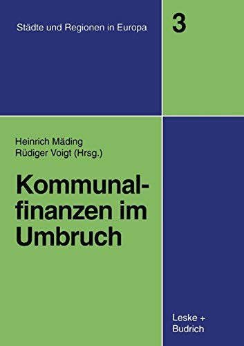 Kommunalfinanzen im Umbruch (Städte & Regionen in Europa) (German Edition) (Städte & Regionen in Europa (3), Band 3)