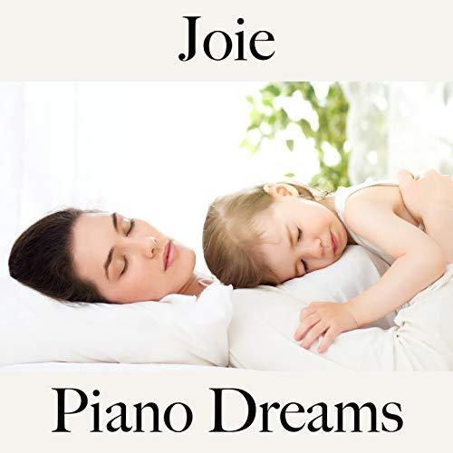 Joie: Piano Dreams - La Meilleure Musique Pour Se Détendre
