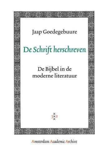 De Schrift Herschreven: De Bijbel in de Moderne Literatuur (Amsterdam Academic Archive)