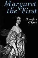 Margaret the First: A Biography of Margaret Cavendish, Duchess of Newcastle, 1623-1673