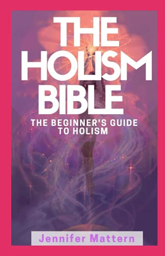 Compare Textbook Prices for The Holism Bible: The Beginner's Guide To Holism  ISBN 9798533714945 by Mattern, Jennifer