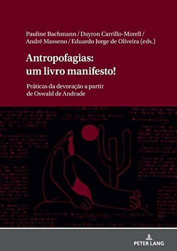 Antropofagias: um livro manifesto!: Práticas da devoração a partir de Oswald de Andrade