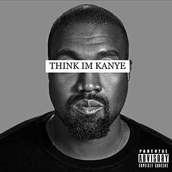 Think I'm Kanye