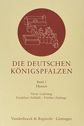 Die deutschen Königspfalzen Bd 1: Die deutschen Königspfalzen Bd 1. Lfg 4. Frankfurt (Schluss) - Fritzlar (Anfang): Lfg 4: Hessen: Frankfurt (Schluß) ... im deutschen Reich des Mittelalters, Band 1)
