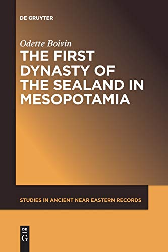 The First Dynasty of the Sealand in Mesopotamia (Studies in Ancient Near Eastern Records (Saner), 20)