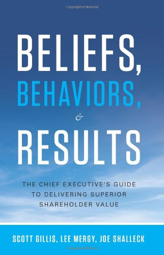 Beliefs, Behaviors, and Results: The Chief Executive's Guide to Delivering Superior Shareholder Value ~ TOP Books