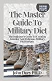 The Master Guide To Military Diet: The Beginner's Guide To Creating Amazing And Delicious Military Diet Recipes