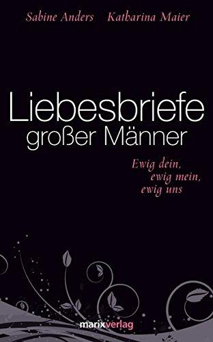 Liebesbriefe großer Männer: ewig dein, ewig mein, ewig uns (Literatur (Leinen))