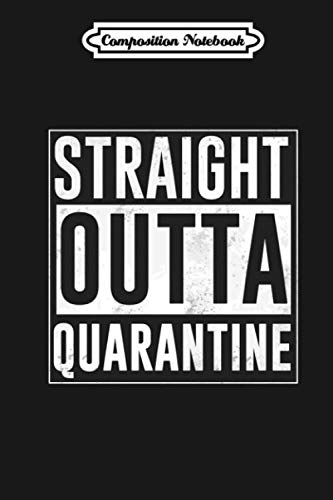 Composition Notebook: Straight Outta Quarantine Journal/Notebook Blank Lined Ruled 6x9 110 Pages