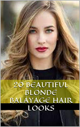 20 Beautiful Blonde Balayage Hair Looks (English Edition)