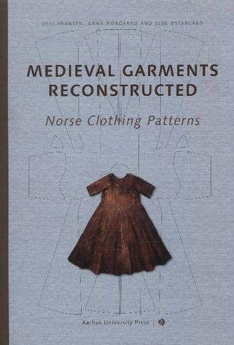 Compare Textbook Prices for Medieval Garments Reconstructed: Norse Clothing Patterns Illustrated Edition ISBN 9788779342989 by Fransen, Lilli,Nordtorp-Madson, Shelly,Norgard, Anna,Ostergard, Else