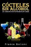 Cócteles Sin Alcohol: LAS 100 MEJORES RECETAS PARA MEZCLAR TÚ MISMO