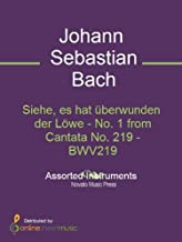 Siehe, es hat überwunden der Löwe - No. 1 from Cantata No. 219 - BWV219
