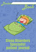 "Doctor book - Sleep Disorders Specialist patient journal: 200 cream pages with 7"" x 10""(17.78 x 25.4 cm) size will let you write all information about your patients. Notebook with patient form."