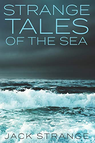 Strange Tales Of The Sea: Clear Print Edition (Jack's Strange Tales)