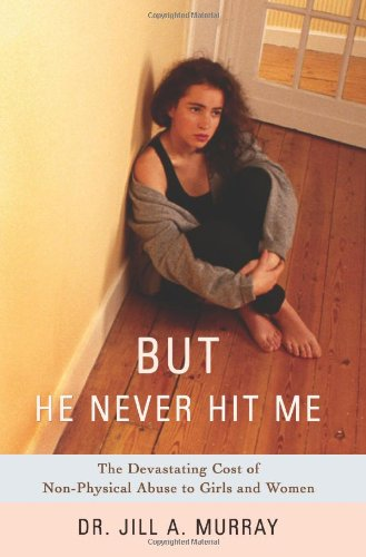 Image OfBut He Never Hit Me: The Devastating Cost Of Non-Physical Abuse To Girls And Women