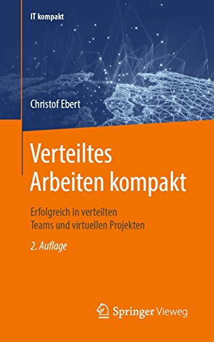 Verteiltes Arbeiten kompakt: Virtuelle Projekte und Teams. Homeoffice. Digitales Arbeiten. (IT kompakt)