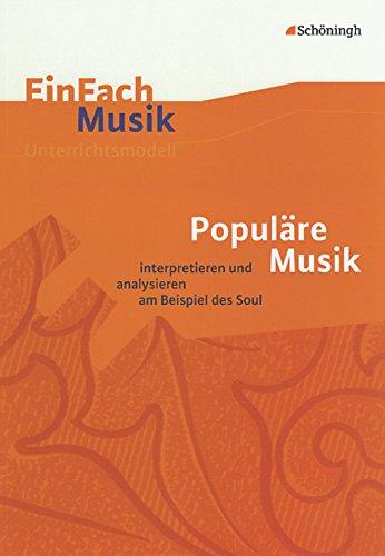 EinFach Musik - Unterrichtsmodelle für die Schulpraxis: EinFach Musik: Populäre Musik: analysieren und interpretieren am Beispiel des Soul: ... und interpretieren am Beispiel des Soul