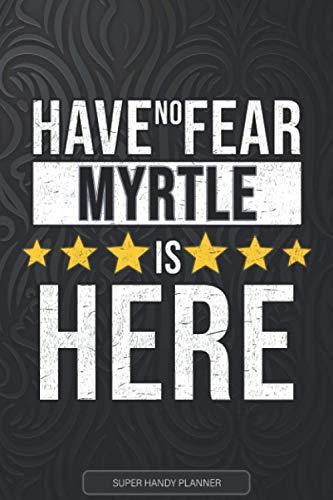 Myrtle: Have No Fear Myrtle Is Here - Custom Named Gift Planner, Calendar, Notebook & Journal For Myrtle