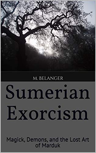 Sumerian Exorcism: Magick, Demons, and the Lost Art of Marduk (Ancient Magick...