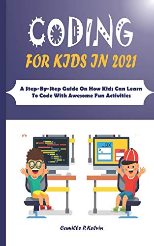 CODING FOR KIDS IN 2021: A Step-By-Step Guide On How Kids Can Learn To Code With Awesome Fun Activities
