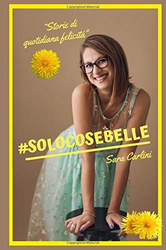 #SOLOCOSEBELLE: Storie di Quotidiana Felicità