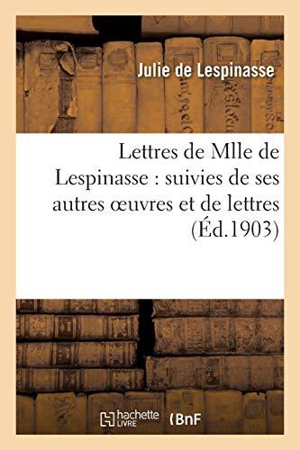 Lettres de Mlle de Lespinasse : suivies de ses autres oeuvres et de lettres (Litterature)