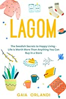 Lagom: Life is Worth More Than Anything You Can Buy in a Store, The Swedish Secrets to Happy Living