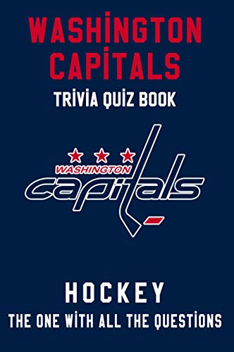 Washington Capitals Trivia Quiz Book - Hockey - The One With All The Questions: NHL Hockey Fan - Gift for fan of Washington Capitals (English Edition)