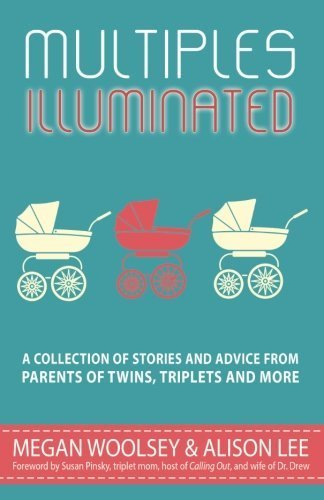 Multiples Illuminated: A Collection of Stories And Advice From Parents of Twins,...