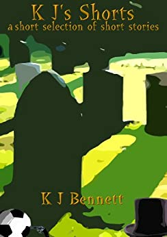 [K J Bennett]のK J's Shorts: - a short selection of short stories (English Edition)