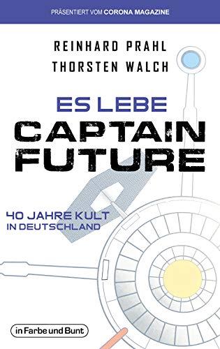 Es lebe Captain Future - 40 Jahre Kult in Deutschland: Franchise-Sachbuch, präsentiert vom Corona Magazine