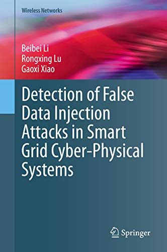 Detection of False Data Injection Attacks in Smart Grid Cyber-Physical Systems (Wireless Networks) (English Edition)