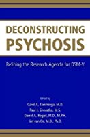 Deconstructing Psychosis: Refining the Research Agenda for DSM-V