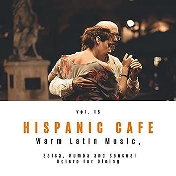 Hispanic Cafe - Warm Latin Music, Salsa, Rumba And Sensual Bolero For Dining, Vol. 16