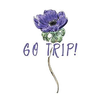 GO TRIP!
