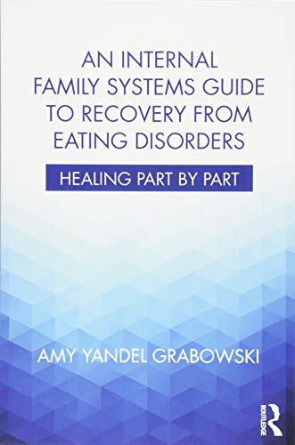 An Internal Family Systems Guide to Recovery from Eating Disorders: Healing Part by Part