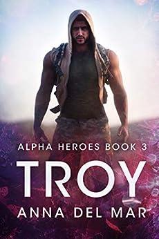 Troy (Alpha Heroes Book 3) by [Anna del Mar, Gail Higgins]
