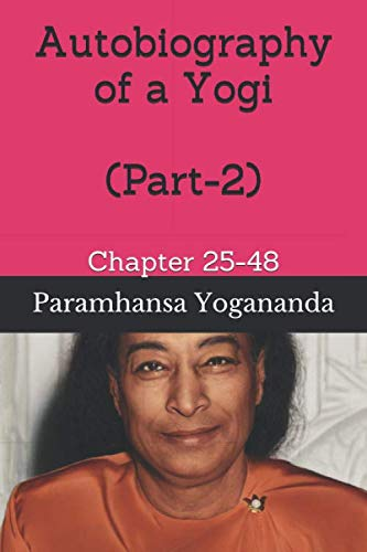 Autobiography of a Yogi (Part-2): Chapter 25-48