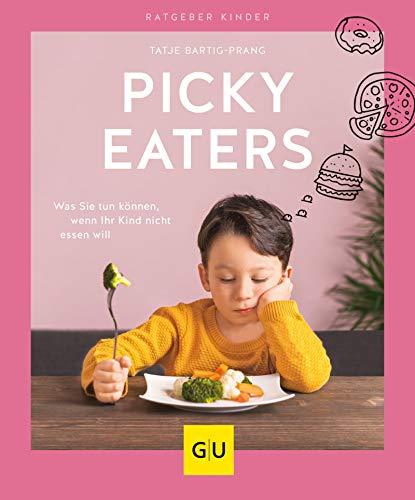 Picky Eaters: Was Sie tun können, wenn Ihr Kind nicht essen will (GU Ratgeber Kinder)