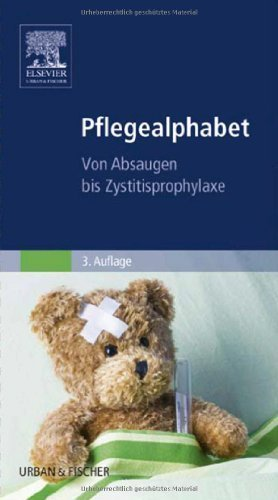 Pflegealphabet: Von Absaugen bis Zystitisprophylaxe by Elsevier GmbH(12. August 2013)