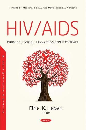 Compare Textbook Prices for HIV/AIDS: Pathophysiology, Prevention and Treatment  ISBN 9781536179231 by Hebert, Ethel K.