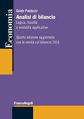 Analisi di bilancio. Logica, finalità e modalità applicative. Aggiornata con le novità bilancio 2016
