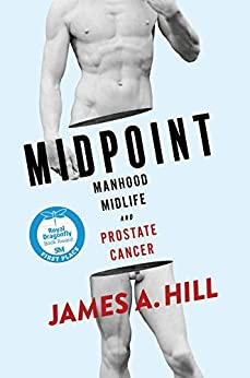 MIDPOINT: Manhood, Midlife and Prostate Cancer by [James A. Hill]