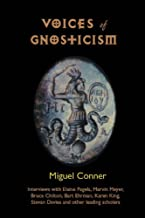 Voices of Gnosticism: Interviews with Elaine Pagels, Marvin Meyer, Bart Ehrman, Bruce Chilton and Other Leading Scholars