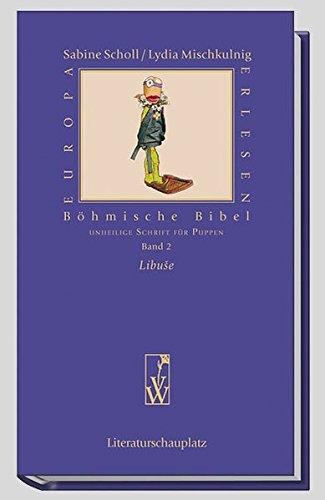 Böhmische Bibel / Libuse: Unheilige Schrift für Puppen (Europa Erlesen Literaturschauplatz)