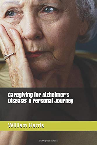 Compare Textbook Prices for Caregiving for Alzheimer's Disease: A Personal Journey  ISBN 9781653265473 by Harris, William L