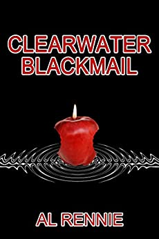 Clearwater Blackmail (Clearwater Series Book 47) by [Al Rennie]